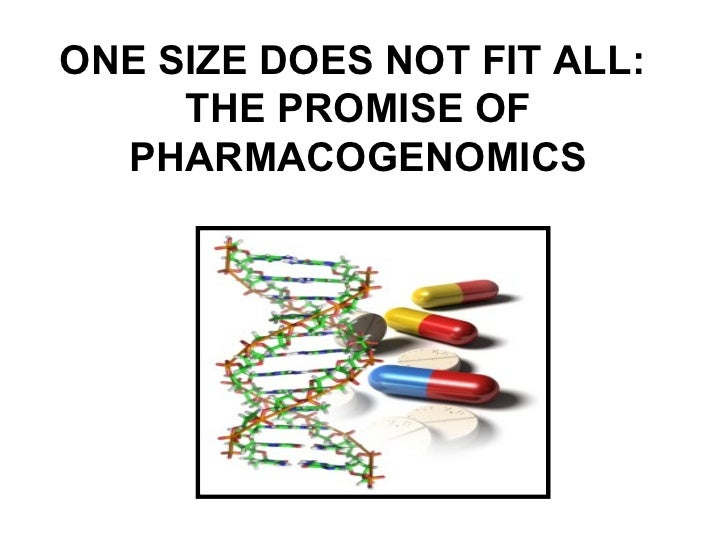 ONE SIZE DOES NOT FIT ALL:     THE PROMISE OF  PHARMACOGENOMICS