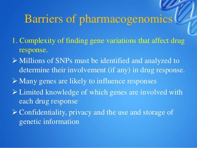 Barriers of pharmacogenomics 2. Educating healthcare providers & patients • Complicates the process of prescribing and dis...