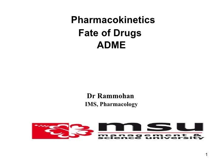 <ul><li>Pharmacokinetics </li></ul><ul><li>Fate of Drugs  </li></ul><ul><li>ADME </li></ul><ul><li>Dr Rammohan   </li></ul...