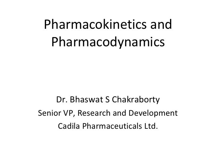 Pharmacokinetics and  Pharmacodynamics    Dr. Bhaswat S ChakrabortySenior VP, Research and Development     Cadila Pharmace...