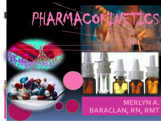 PHARMACOKINETICS MERLYN A. BARACLAN, RN, RMT