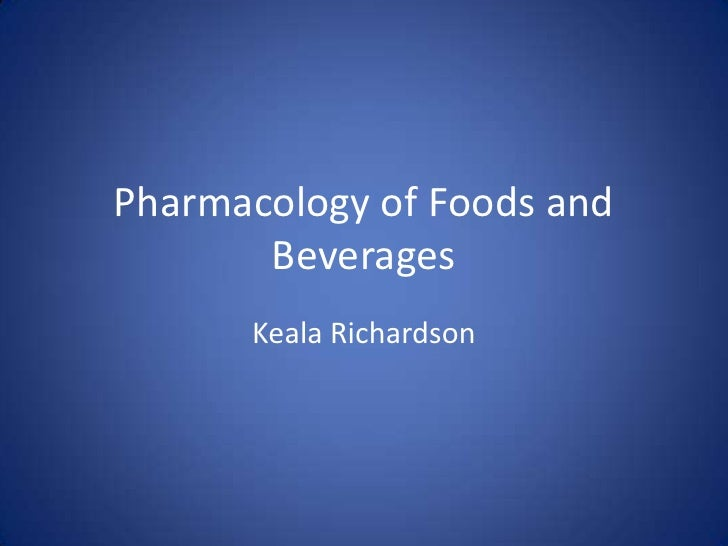 Pharmacology of Foods and Beverages<br />Keala Richardson<br />
