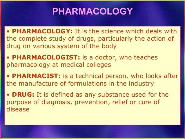 PHARMACOLOGY • PHARMACOLOGY: It is the science which deals with the complete study of drugs, particularly the action of dr...