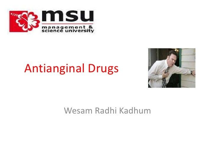 Antianginal Drugs<br />WesamRadhiKadhum<br />