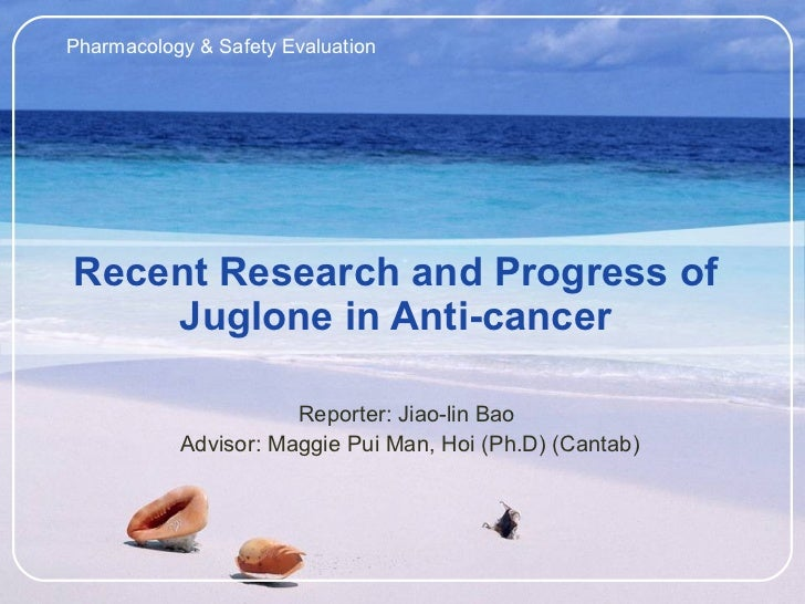 Recent Research and Progress of Juglone in Anti-cancer Reporter: Jiao-lin Bao  Advisor: Maggie Pui Man, Hoi (Ph.D) (Cantab...