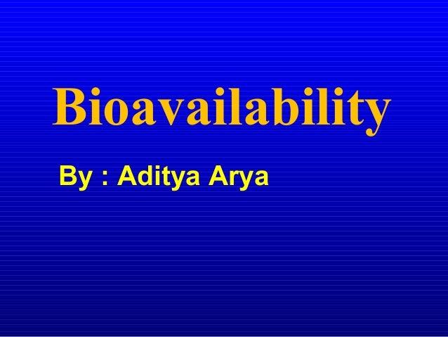 Bioavailability By : Aditya Arya