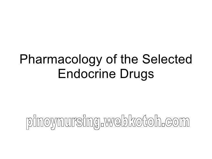 Pharmacology of the Selected Endocrine Drugs pinoynursing.webkotoh.com