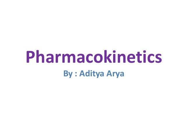 Pharmacokinetics By : Aditya Arya