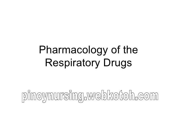 Pharmacology of the Respiratory Drugs pinoynursing.webkotoh.com