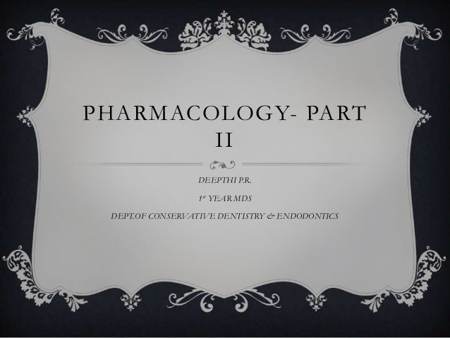 PHARMACOLOGY- PART II DEEPTHI P.R.  1st YEAR MDS DEPT.OF CONSERVATIVE DENTISTRY & ENDODONTICS