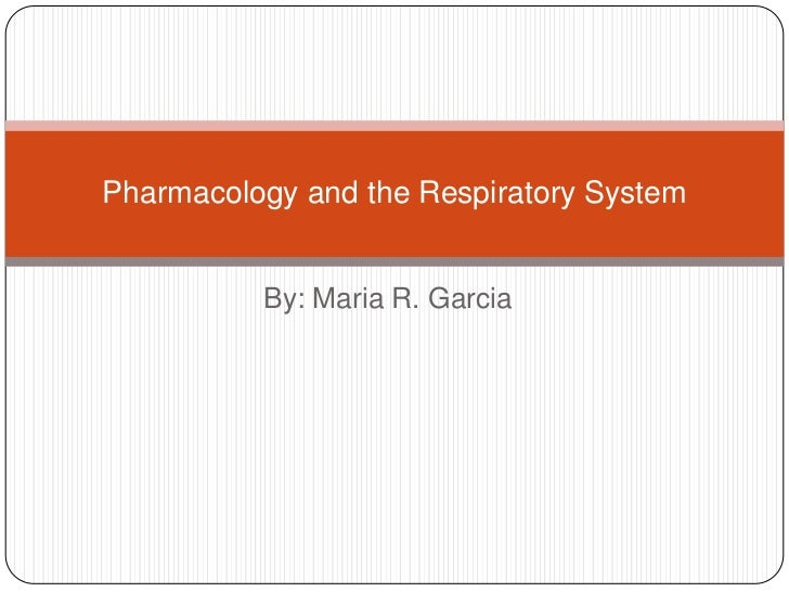 By: Maria R. Garcia<br />Pharmacology and the Respiratory System<br />