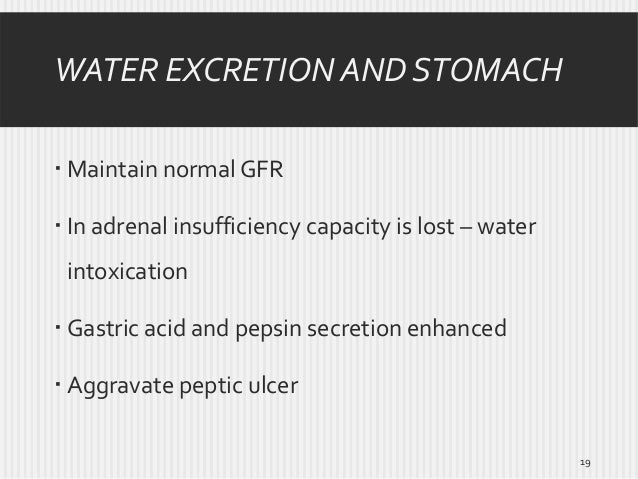 WATER EXCRETION AND STOMACH  Maintain normal GFR  In adrenal insufficiency capacity is lost – water intoxication  Gastr...