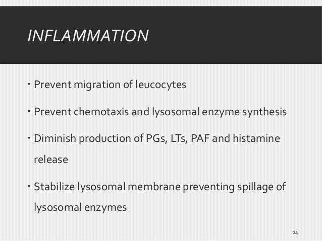 INFLAMMATION  Prevent migration of leucocytes  Prevent chemotaxis and lysosomal enzyme synthesis  Diminish production o...