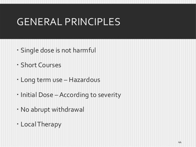 GENERAL PRINCIPLES  Single dose is not harmful  Short Courses  Long term use – Hazardous  Initial Dose – According to ...