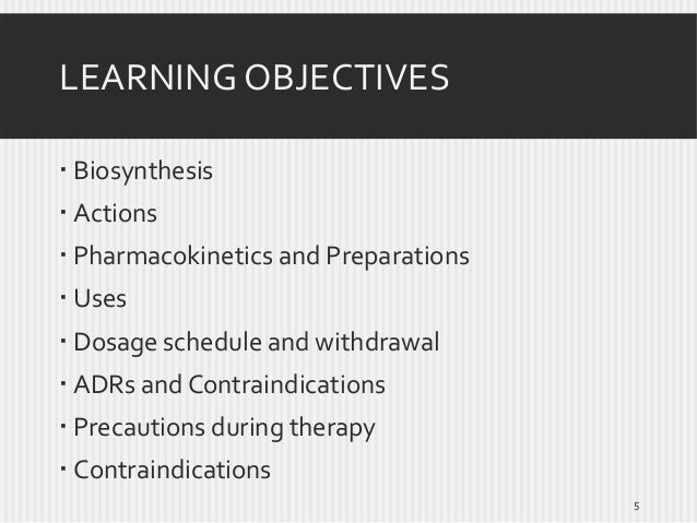 LEARNING OBJECTIVES  Biosynthesis  Actions  Pharmacokinetics and Preparations   Uses  Dosage schedule and withdrawal ...
