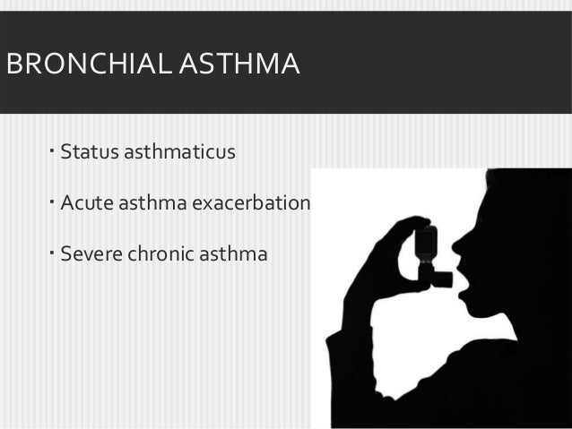 BRONCHIAL ASTHMA  Status asthmaticus  Acute asthma exacerbation  Severe chronic asthma  50