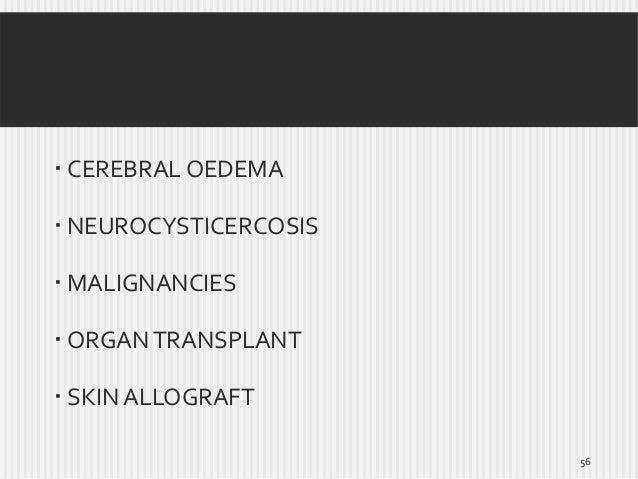  CEREBRAL OEDEMA  NEUROCYSTICERCOSIS  MALIGNANCIES  ORGAN TRANSPLANT   SKIN ALLOGRAFT 56