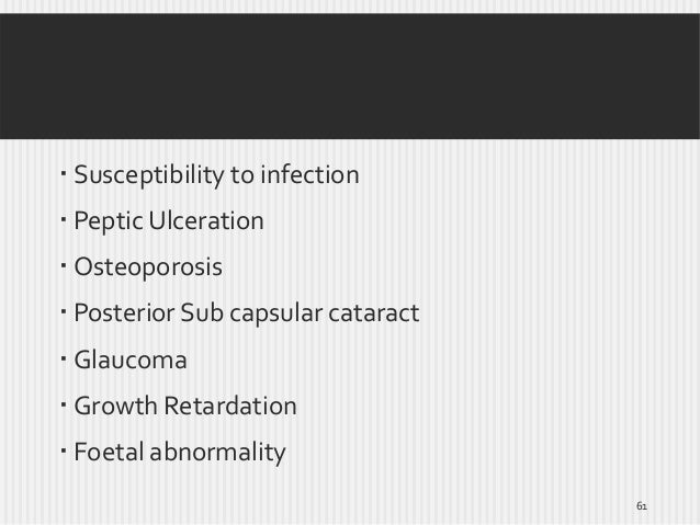  Susceptibility to infection  Peptic Ulceration  Osteoporosis   Posterior Sub capsular cataract  Glaucoma  Growth Re...