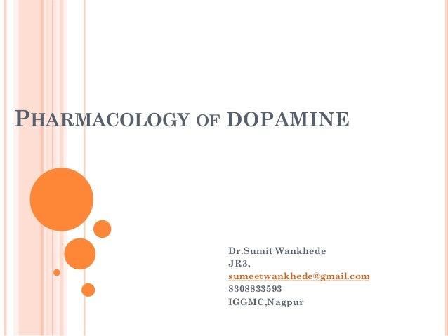 PHARMACOLOGY OF DOPAMINE Dr.Sumit Wankhede JR3, sumeetwankhede@gmail.com 8308833593 IGGMC,Nagpur