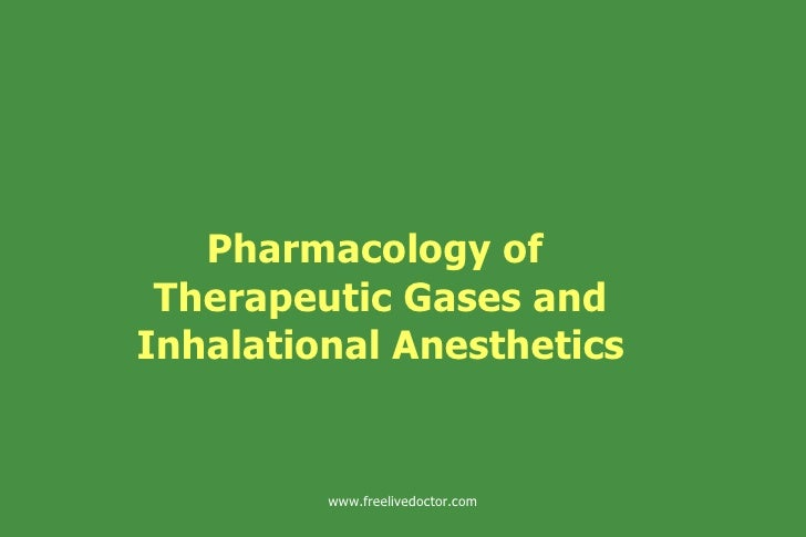 Pharmacology of  Therapeutic Gases and Inhalational Anesthetics www.freelivedoctor.com