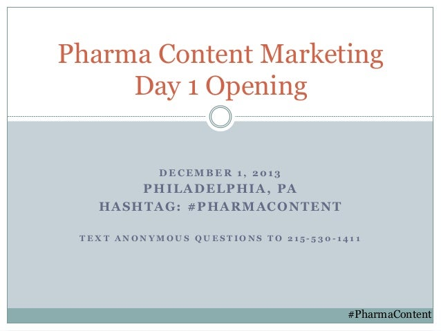Pharma Content Marketing Day 1 Opening DECEMBER 1, 2013  PHILADELPHIA, PA HASHTAG: #PHARMACONTENT TEXT ANONYMOUS QUESTIONS...