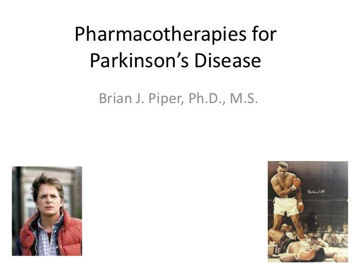 Pharmacotherapies for Parkinson's Disease  Brian J. Piper, Ph.D., M.S.
