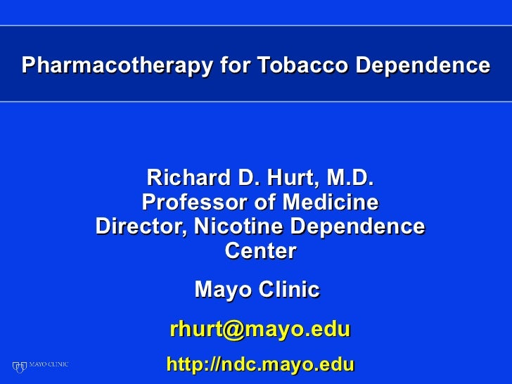 Pharmacotherapy for Tobacco Dependence          Richard D. Hurt, M.D.         Professor of Medicine     Director, Nicotine...