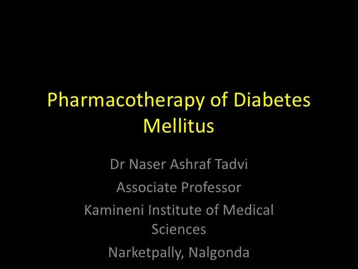 Pharmacotherapy of Diabetes Mellitus <br />Dr Naser Ashraf Tadvi<br />Associate Professor <br />Kamineni Institute of Medi...