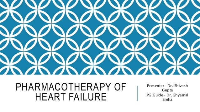 PHARMACOTHERAPY OF HEART FAILURE Presenter- Dr. Shivesh Gupta PG Guide- Dr. Shyamal Sinha