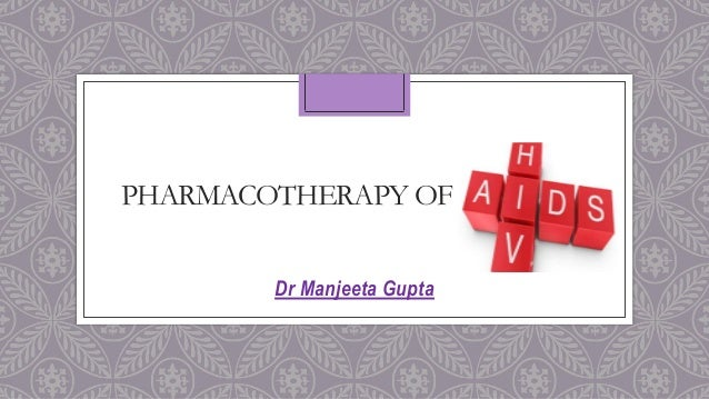 PHARMACOTHERAPY OF HIV/AIDS Dr Manjeeta Gupta
