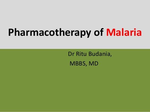 Pharmacotherapy of Malaria Dr Ritu Budania, MBBS, MD