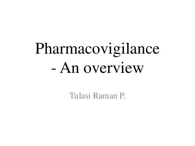 Pharmacovigilance - An overview Tulasi Raman P.