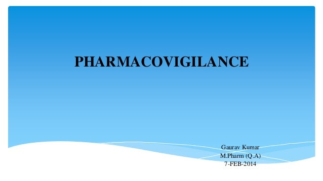 PHARMACOVIGILANCE  Gaurav Kumar M.Pharm (Q.A) 7-FEB-2014