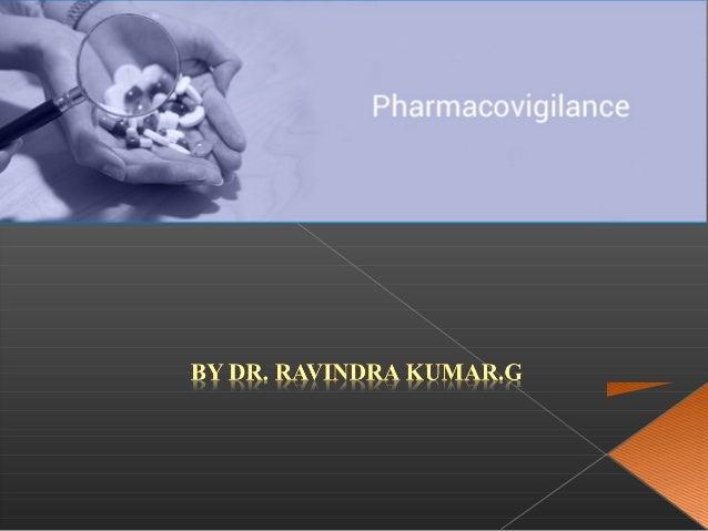 1.INTRODUCTION 2.AIMS 3.RESPONSIBILITIES 4.NEED OF PHARMACOVIGILANCE 5.GOVERNING BODIES 6.METHODS OF PHARMACOVIGILANCE 7. ...