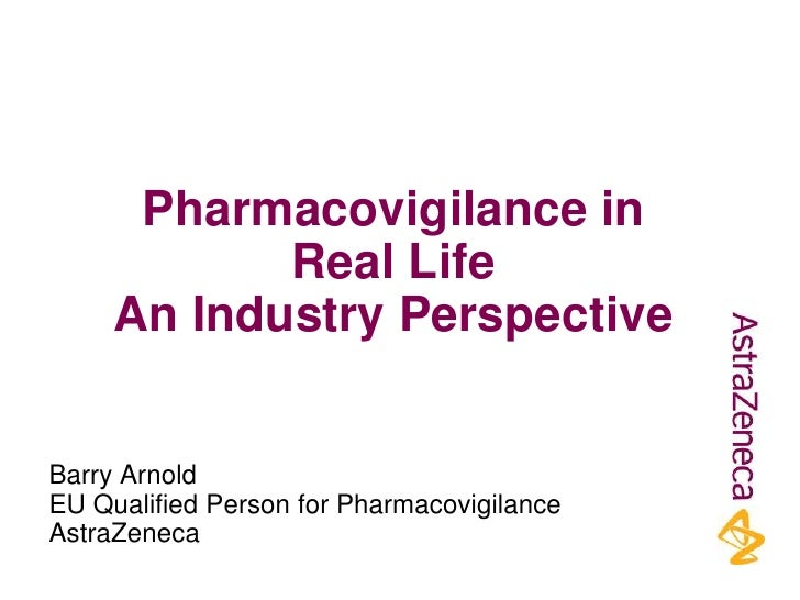 Pharmacovigilance in            Real Life     An Industry PerspectiveBarry ArnoldEU Qualified Person for Pharmacovigilance...