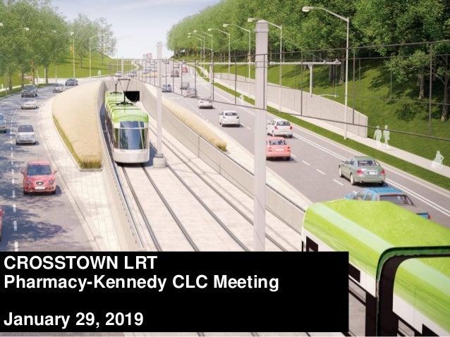 CROSSTOWN LRT Pharmacy-Kennedy CLC Meeting January 29, 2019