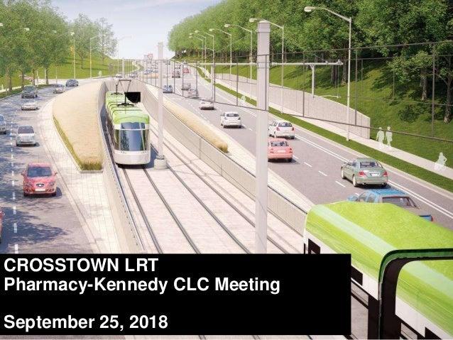 CROSSTOWN LRT Pharmacy-Kennedy CLC Meeting September 25, 2018