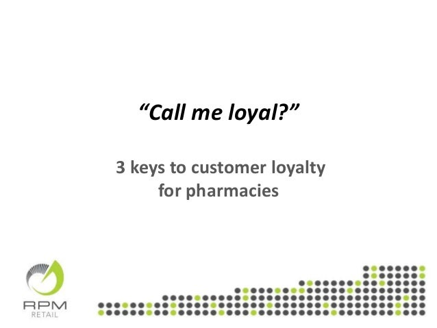 """Call me loyal?"" 3 keys to customer loyalty for pharmacies"