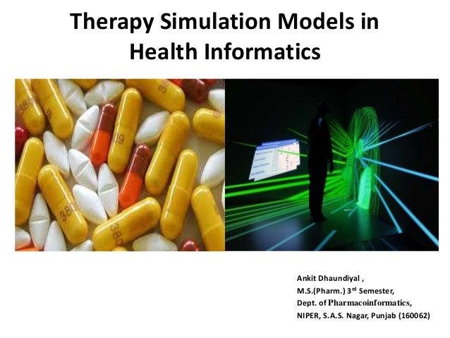 Therapy Simulation Models in Health Informatics Ankit Dhaundiyal , M.S.(Pharm.) 3rd Semester, Dept. of Pharmacoinformatics...