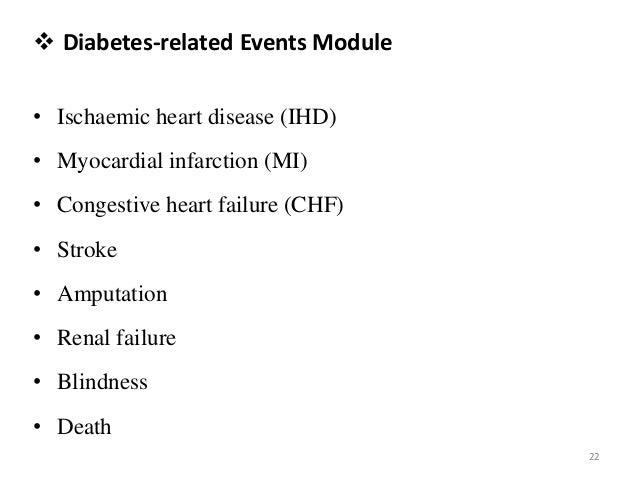  Diabetes-related Events Module • Ischaemic heart disease (IHD) • Myocardial infarction (MI) • Congestive heart failure (...