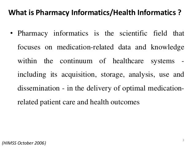 What is Pharmacy Informatics/Health Informatics ? • Pharmacy informatics is the scientific field that focuses on medicatio...