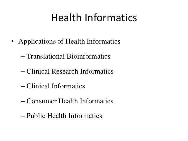 Health Informatics • Applications of Health Informatics – Translational Bioinformatics – Clinical Research Informatics – C...