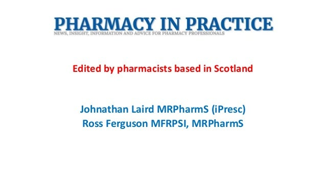 Edited by pharmacists based in Scotland Johnathan Laird MRPharmS (iPresc) Ross Ferguson MFRPSI, MRPharmS