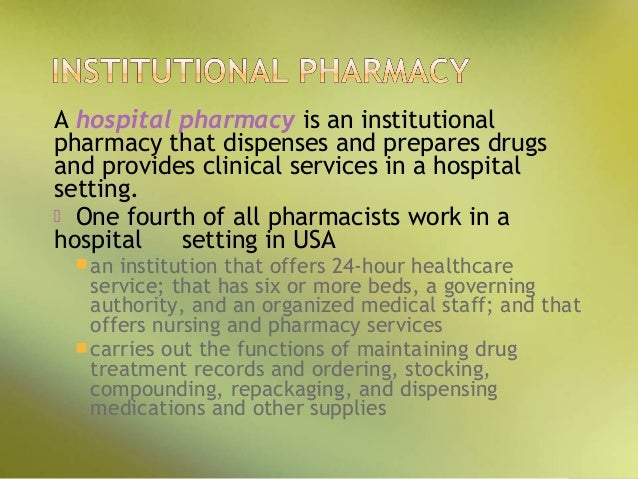 institutional pharmacy setting The institutional introductory pharmacy practice experience (ippe) is a 120 hour (three week) on-site rotation in a hospital/institutional pharmacy designed to introduce students to the fundamentals of pharmacy practice in that setting.