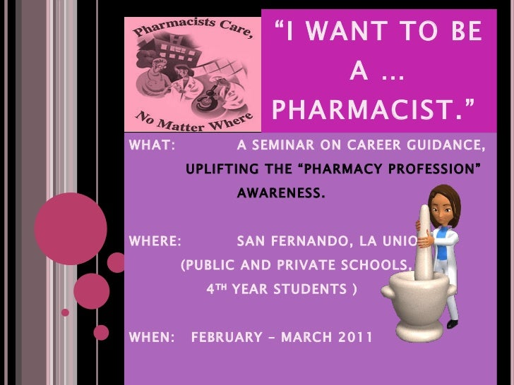 """"""" I WANT TO BE A …PHARMACIST.""""  WHAT:   A SEMINAR ON CAREER GUIDANCE,   UPLIFTING THE """"PHARMACY PROFESSION""""    AWARENESS. ..."""