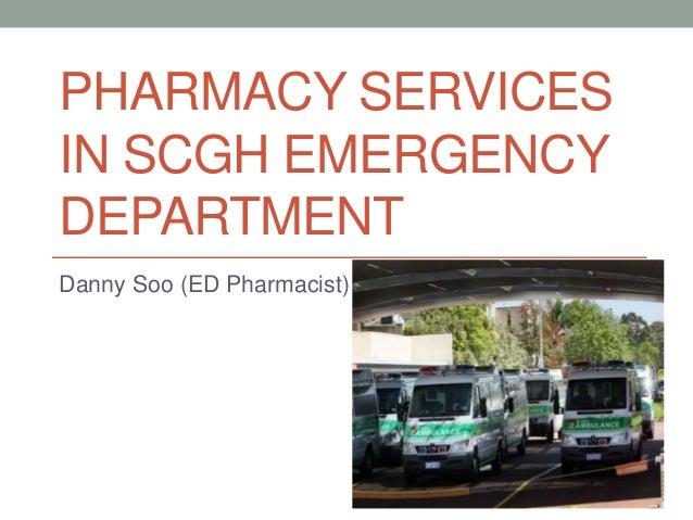 PHARMACY SERVICES IN SCGH EMERGENCY DEPARTMENT Danny Soo (ED Pharmacist)