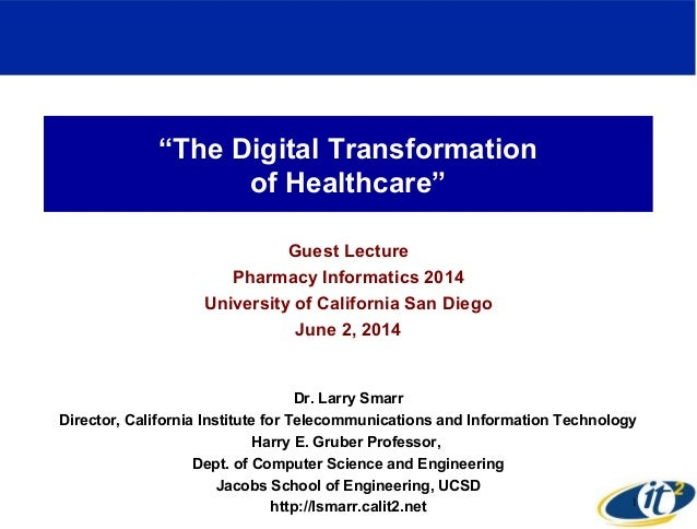"""""""The Digital Transformation of Healthcare"""" Guest Lecture Pharmacy Informatics 2014 University of California San Diego June..."""