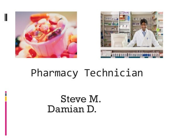 Steve M. Damian D. Pharmacy Technician