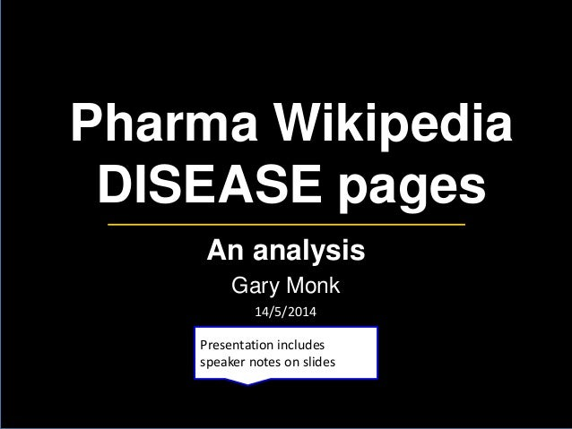 Pharma Wikipedia DISEASE pages An analysis Gary Monk Presentation includes speaker notes on slides 14/5/2014
