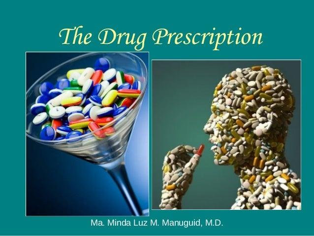 The Drug Prescription Ma. Minda Luz M. Manuguid, M.D.